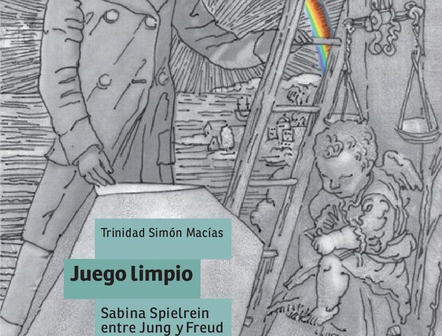 Juego Limpio. Sabina Spielrein entre Jung y Freud y los tiempos actuales