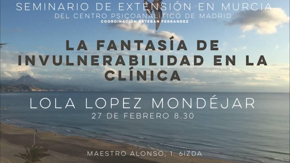 Seminario de extensión en Murcia: La Fantasía de la Invulnerabilidad en la Clínica